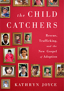 Book cover to Kathryn Joyce's book on the Christian adoption movement, The Child Catchers.
